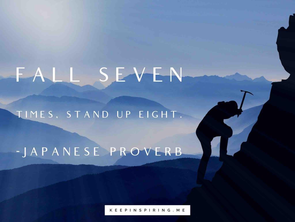 "Japanese Proverb on not giving up ""Fall seven times, stand up eight"""
