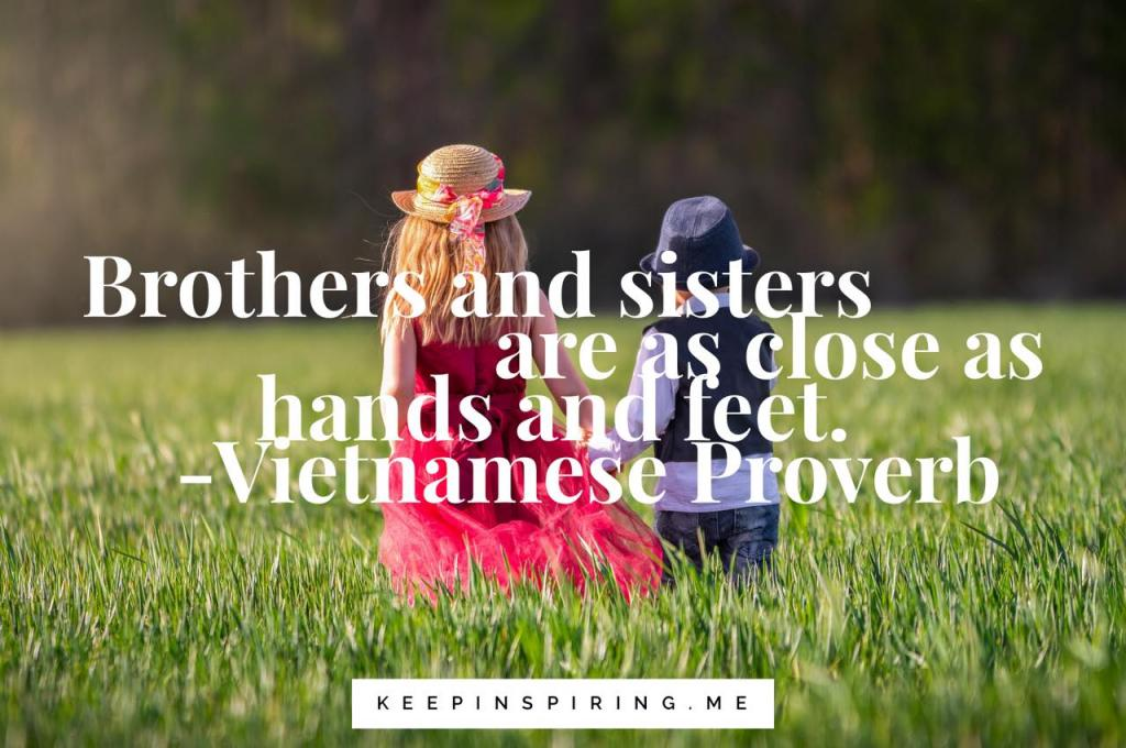 """Brothers and sisters are as close as hands and feet."""