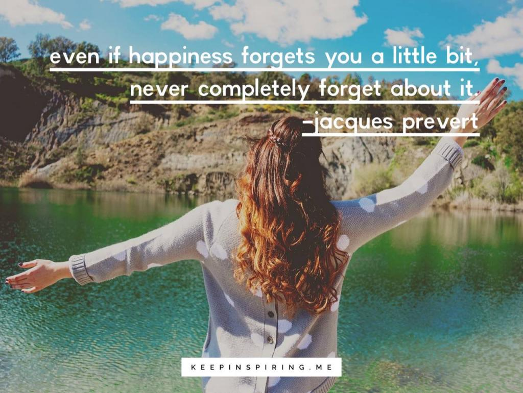 """Jacques Prevert uplifting quote """"Even if happiness forgets you a little bit, never completely forget about it"""""""