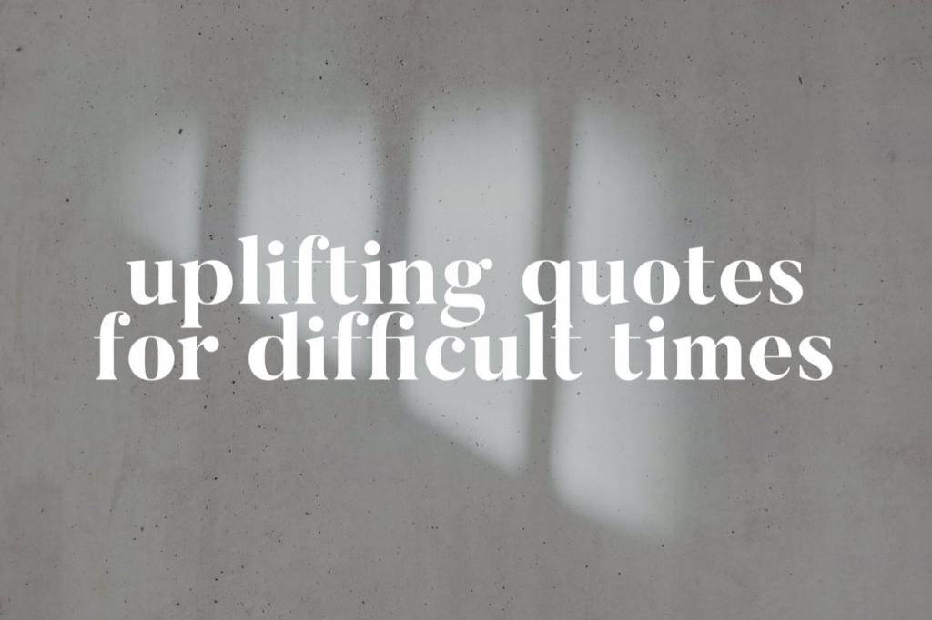 Uplifting Quotes for tough times