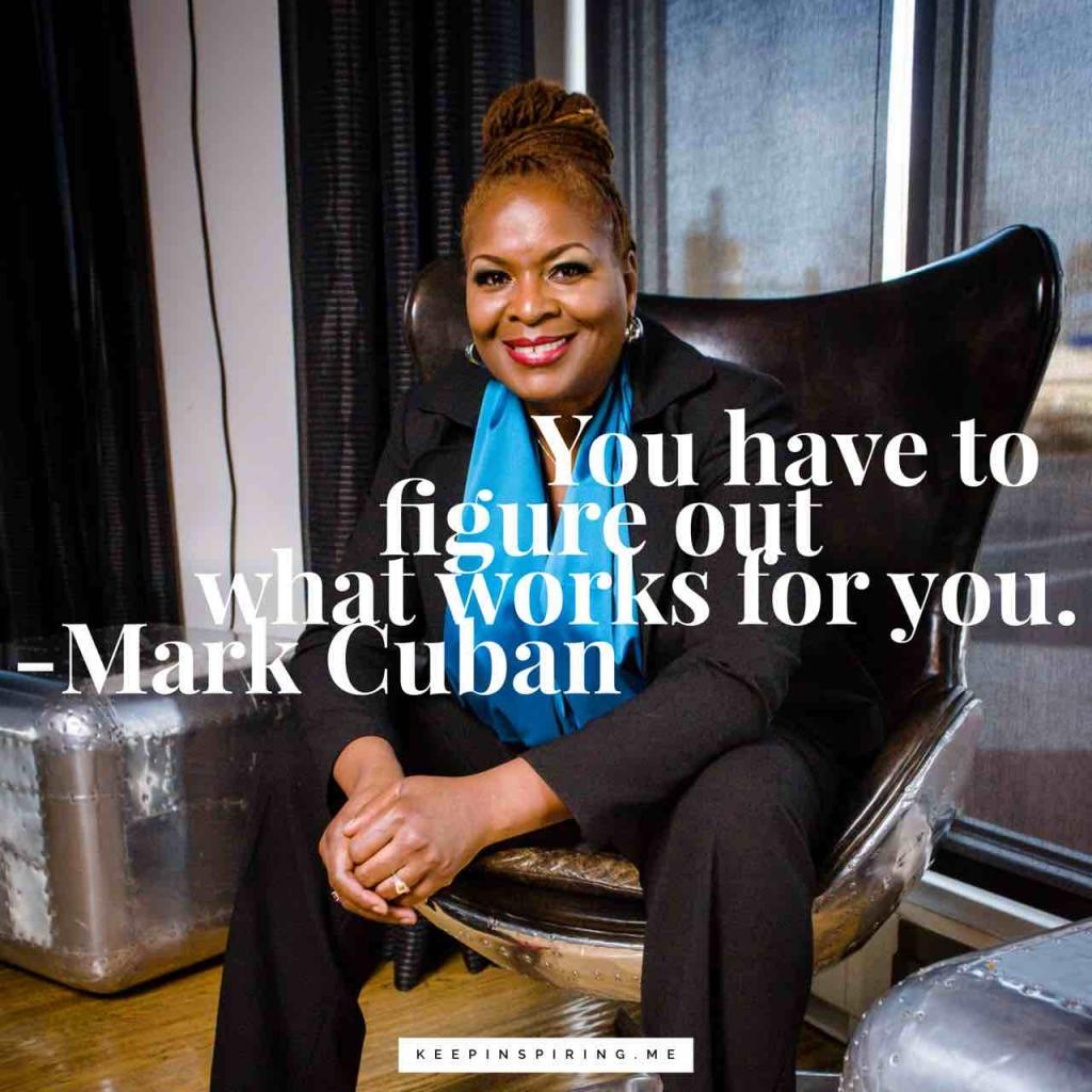 "Mark Cuban quote ""You have to figure out what works for you"""