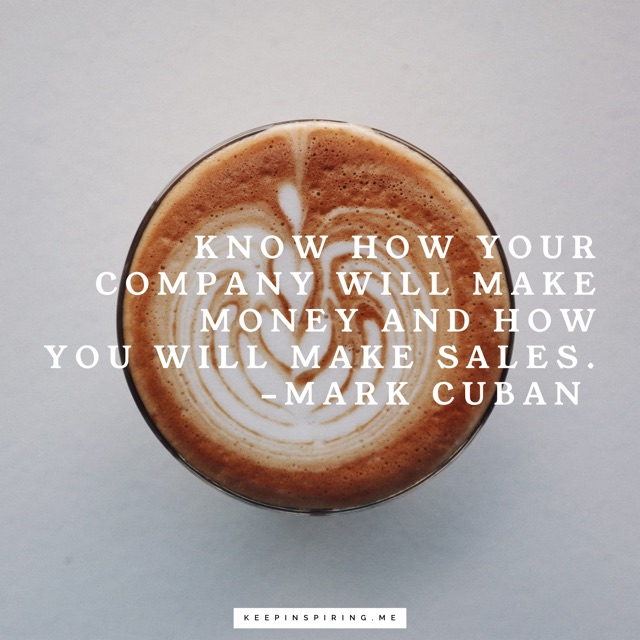 """Know how your company will make money and how you will make sales"""