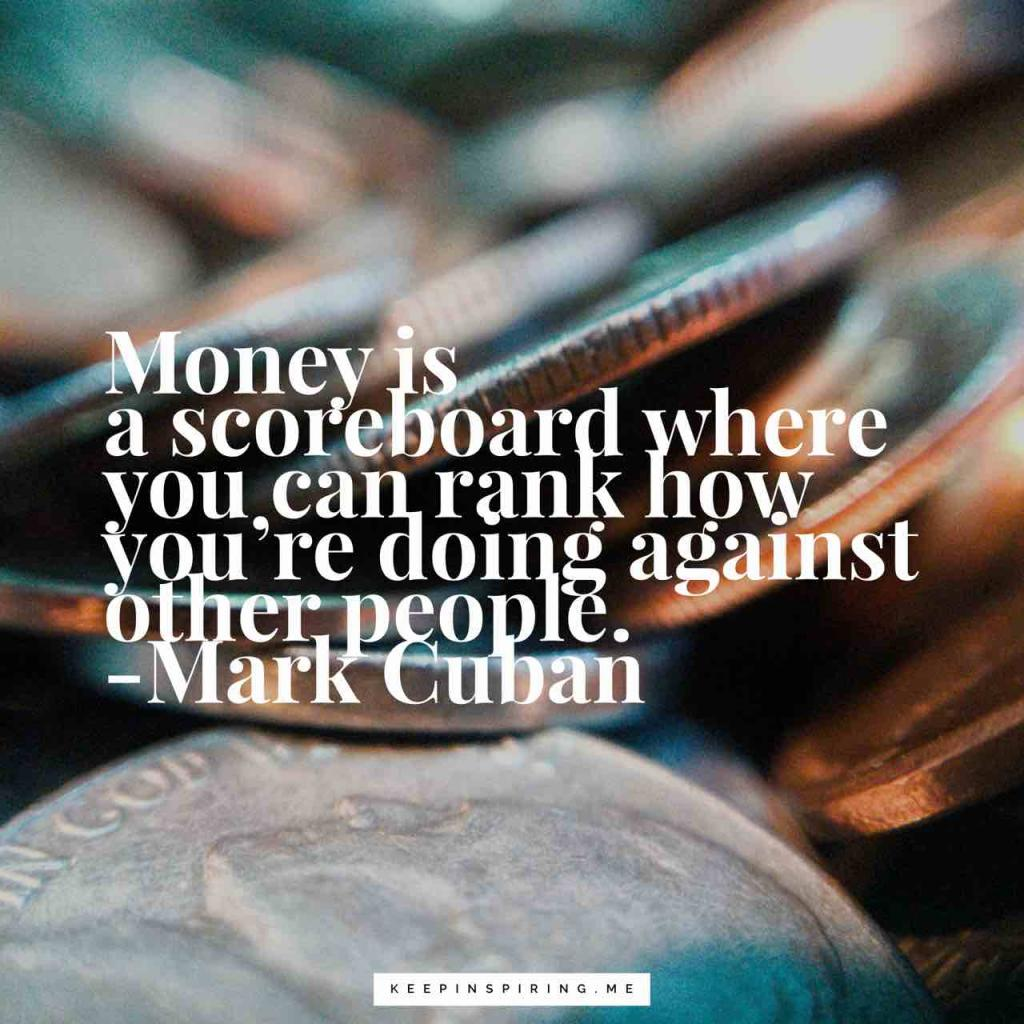 """Money is a scoreboard where you can rank how you're doing against other people"""