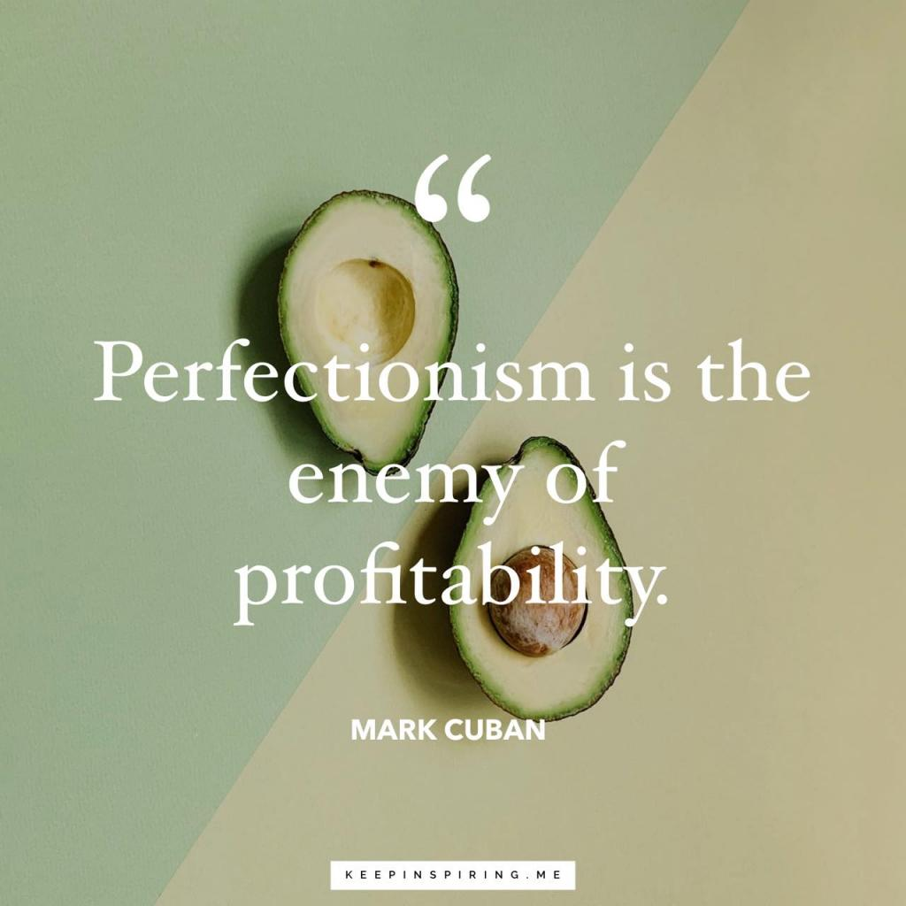 "Mark Cuban quote ""Perfectionism is the enemy of profitability"""