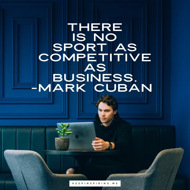 "Mark Cuban quote ""There is no sport as competitive as business"""