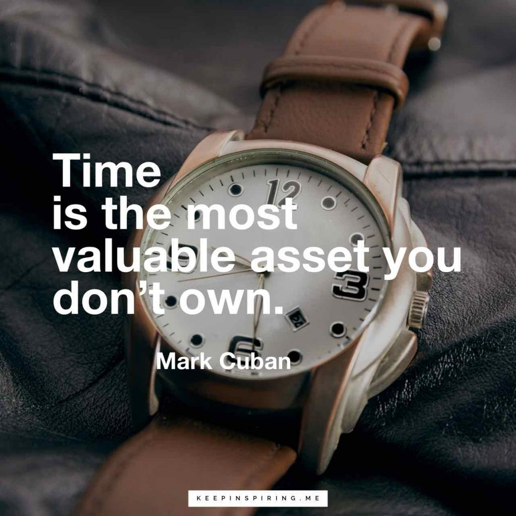 "Mark Cuban quote ""Time is the most valuable asset you don't own"""