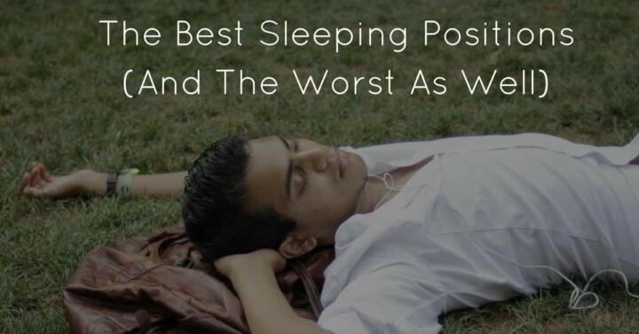 The Best Sleeping Positions (And The Worst As Well)