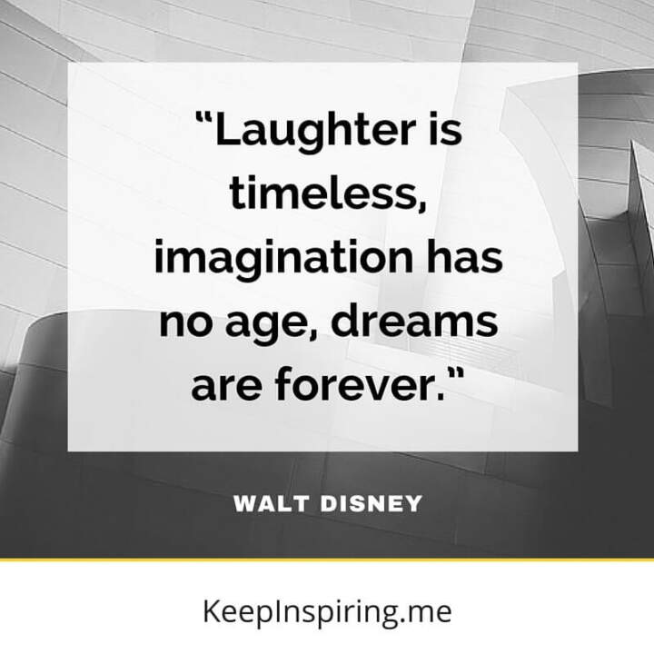 laughter is timeless imagination has no age dreams are forever walt disney