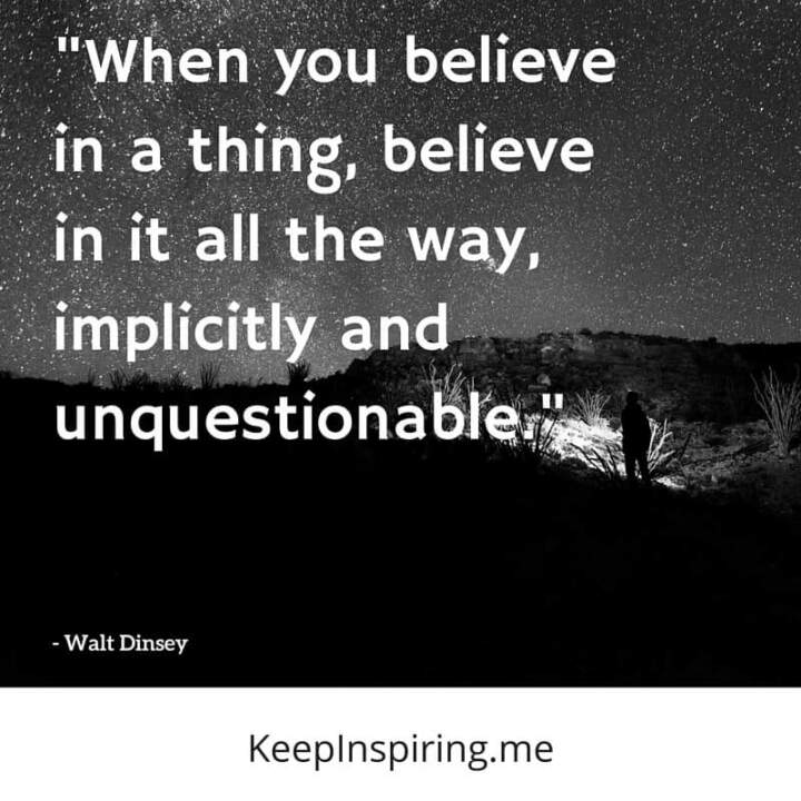 when you believe in a thing believe in it all the way implicitly and unquestionable walt disney