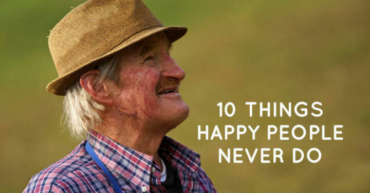 10 Things Happy People Never Do
