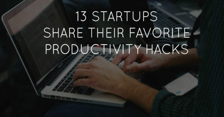 13 Startups Share their Favorite Productivity Hacks