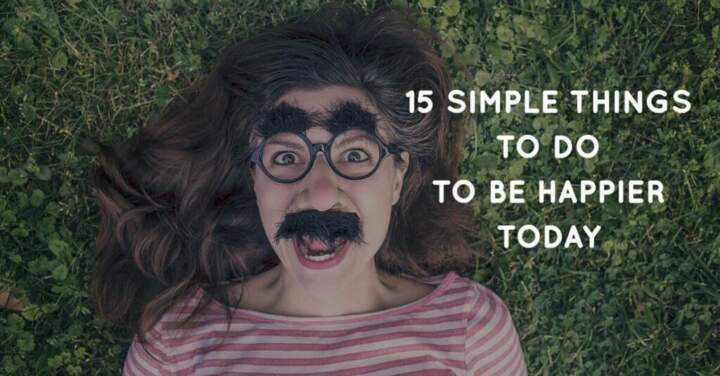 15 Simple Things To Do To Be Happier Today