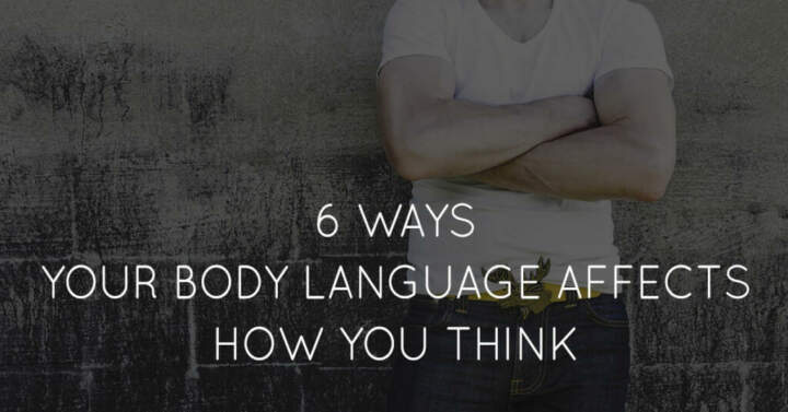 6 Ways Your Body Language Affects How You Think