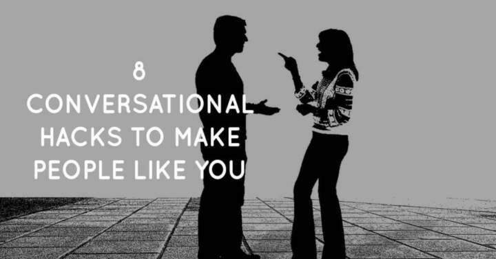8 Conversational Hacks to Make People Like You