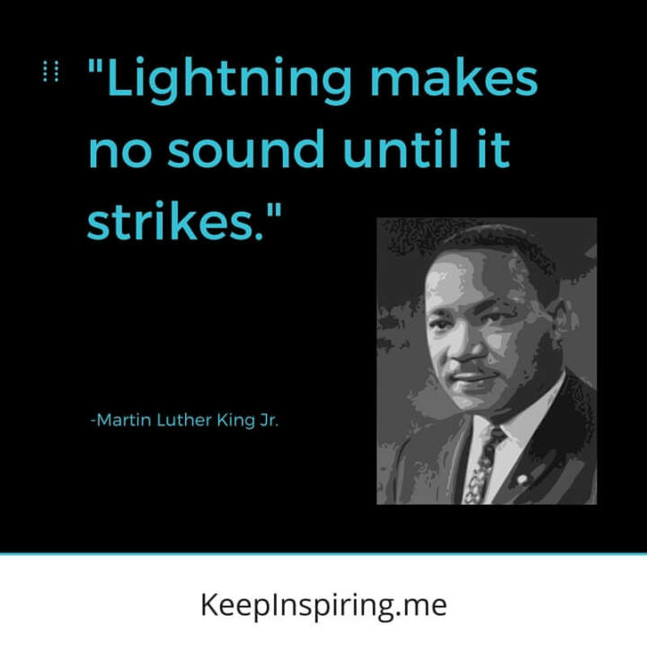 "MLK Quote ""Lightning makes no sound until it strikes"""