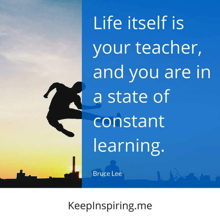 114 bruce lee quotes that will trigger personal growth life itself is your teacher and you are in a state of constant learning bruce lee ccuart Choice Image