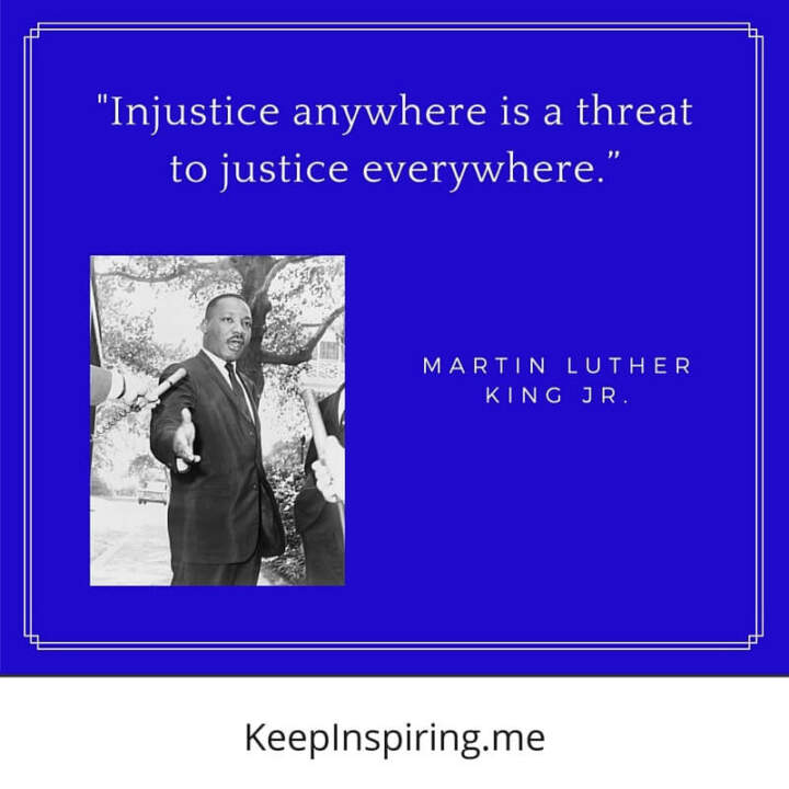 "MLK Quote ""Injustice anywhere is a threat to justice everywhere"""