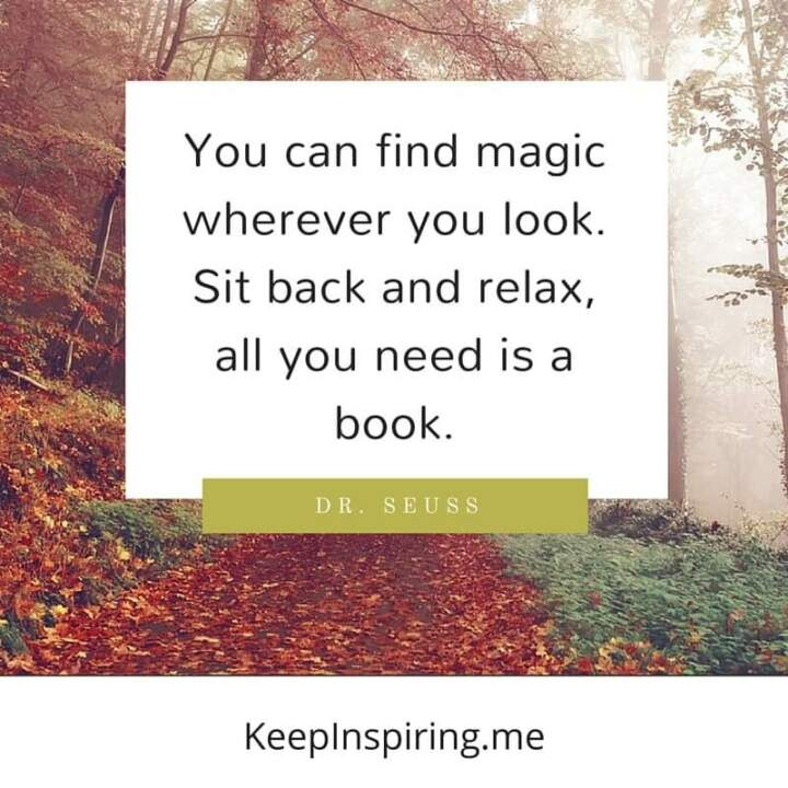 U201cYou Can Find Magic Wherever You Look. Sit Back And Relax, All You Need Is  A Book.u201d  Dr. Seuss. U201c
