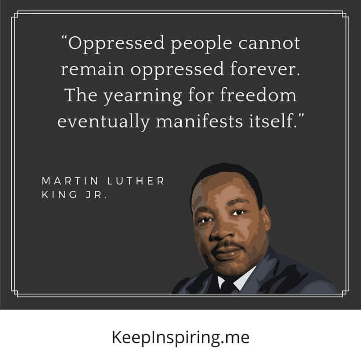 "MLK Quote ""Oppressed people cannot remain oppressed forever. The yearning for freedom eventually manifests itself"""
