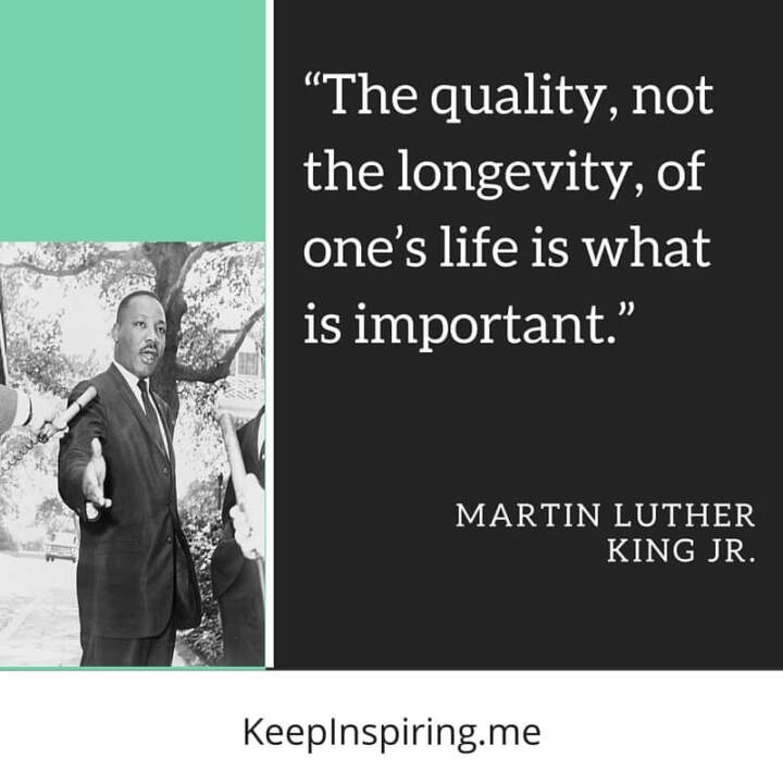 "MLK Quote ""The quality, not the longevity, of one's life is what is important"""