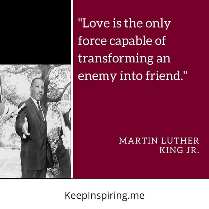 "Dr King Quote ""Love is the only force capable of transforming an enemy into friend"""