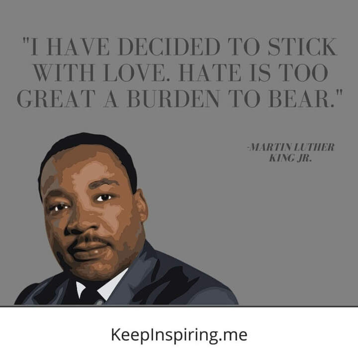 "MLK Jr Quote ""I have decided to stick with love. Hate is too great a burden to bear"""