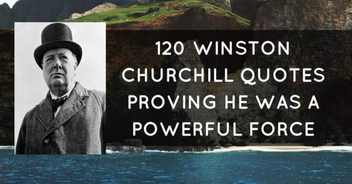 40 Winston Churchill Quotes Proving He Was A Powerful Force Impressive Winston Churchill Quotes