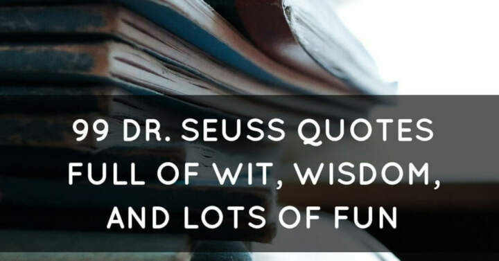 99 Dr Seuss Quotes Full Of Wit Wisdom And Fun