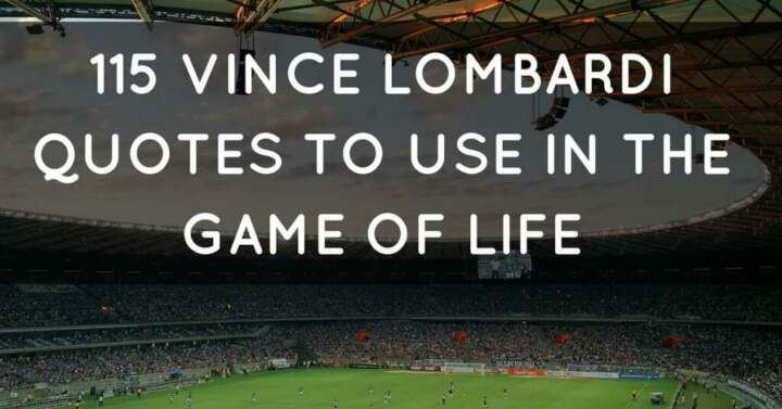 Best Football Quotes: 115 Vince Lombardi Quotes To Use In The Game Of Life