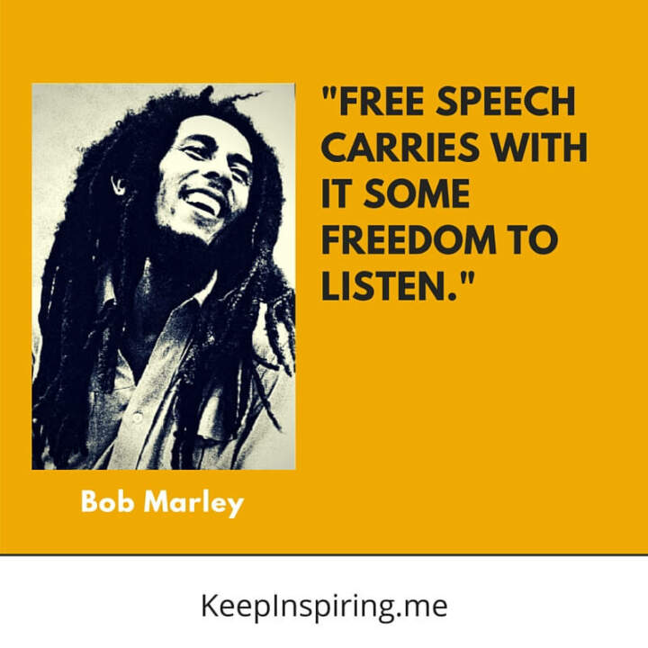 Free speech carries with it some freedom to listen. —Bob Marley