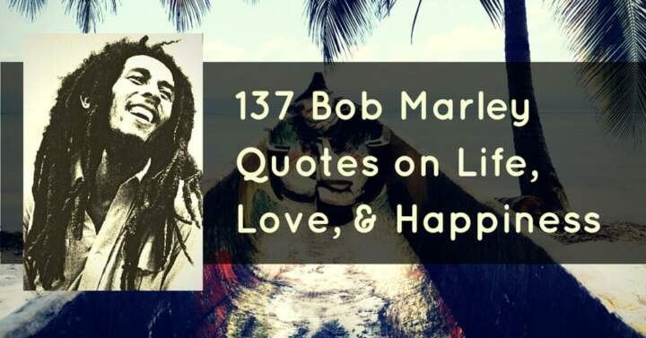60 Bob Marley Quotes On Life Love And Happiness Cool Rasta Baby Quotes