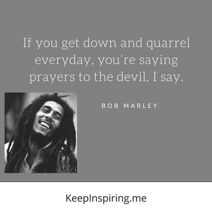 Prayers to the devil.—Bob Marley