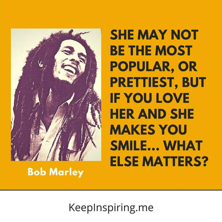 She may not be the prettiest, but... —Bob Marley