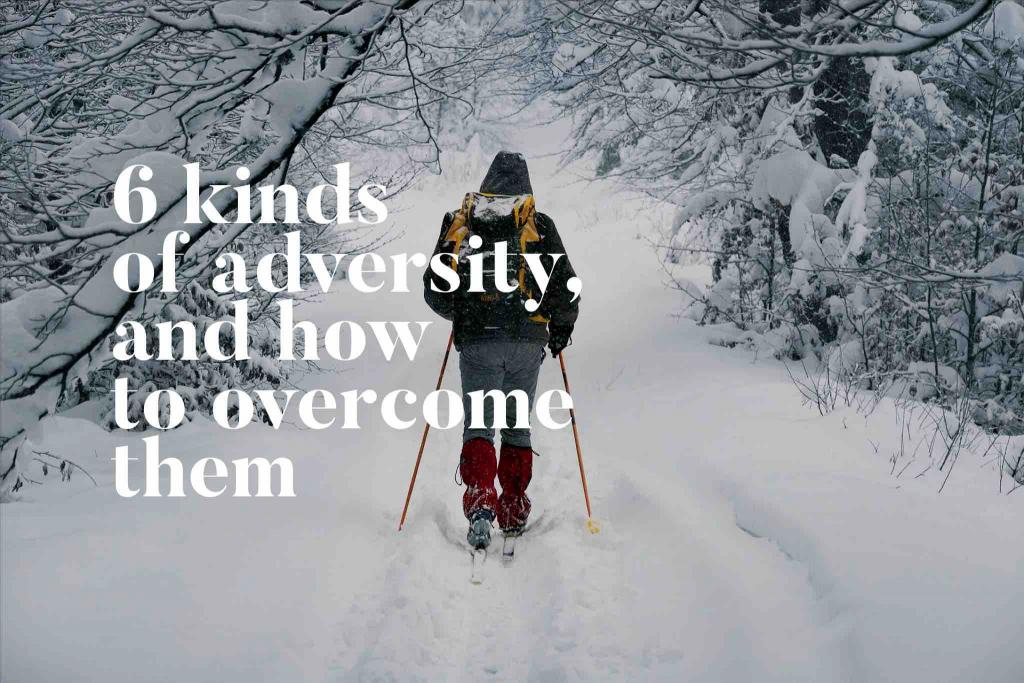 6 Kinds Of Adversity, And How To Overcome Them