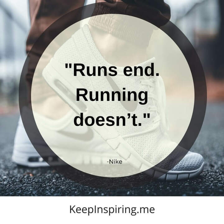 """Runs end. Running doesn't."" –Nike"