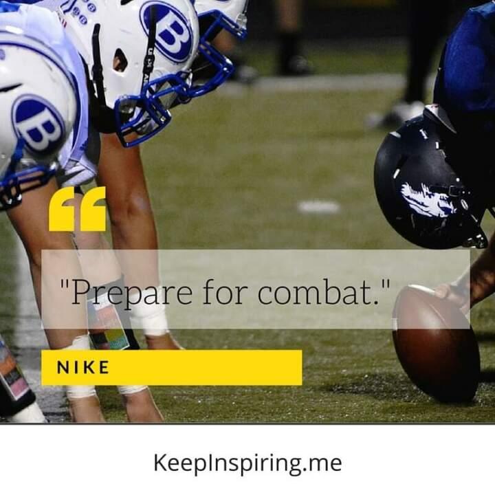 """Prepare for combat."" –Nike"
