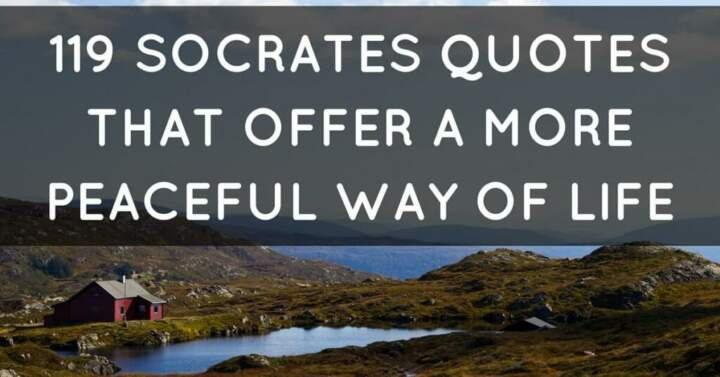 Socrates Quotes: 119 Socrates Quotes That Offer A More Peaceful Way Of Life