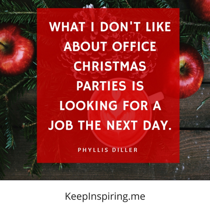 "Phyllis Diller Christmas party quote ""What I don't like about office Christmas parties is looking for a job the next day"""
