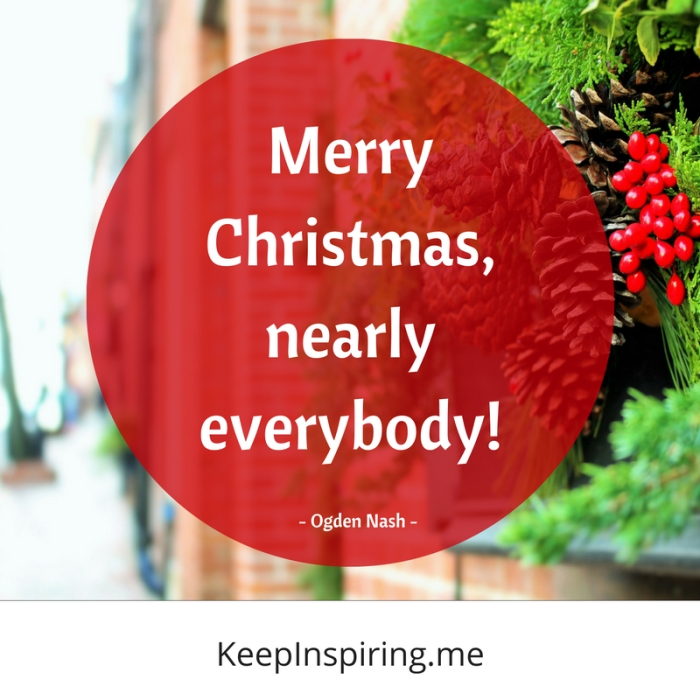 "Ogden Nash quote ""Merry Christmas, nearly everybody!"""