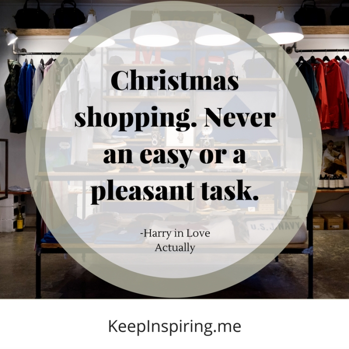 "Love Actually quote ""Christmas shopping. Never an easy or a pleasant task."""