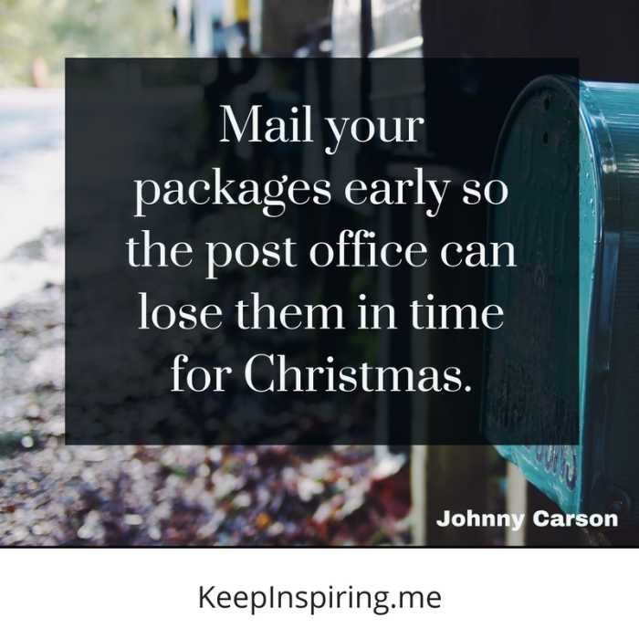 "Johnny Carson quote ""Mail your packages early so the post office can lose them in time for Christmas"""