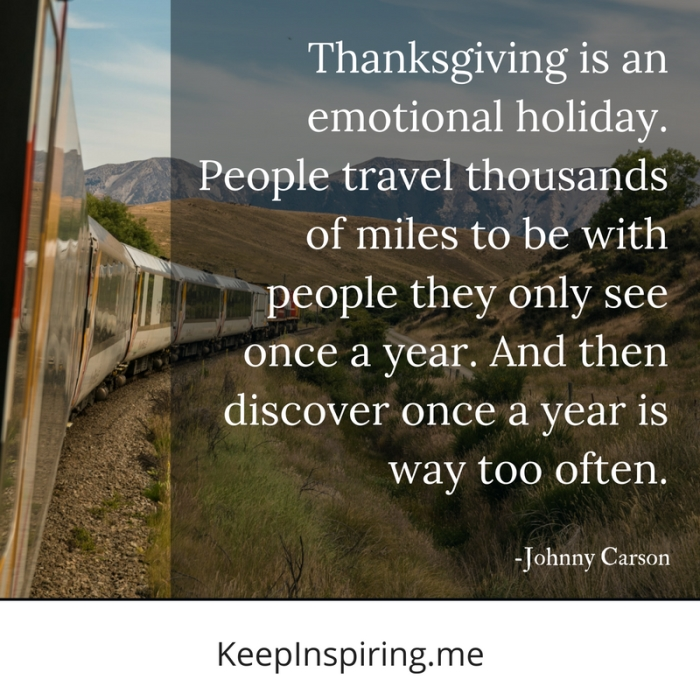 people travel thousands of miles to be with people they only see once a year and then discover once a year is way too often johnny carson