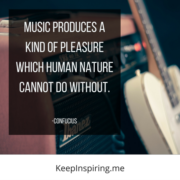 """Music produces a kind of pleasure which human nature cannot do without."" -Confucius"