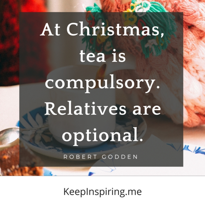 "Robert Godde funny Christmas quote ""At Christmas, tea is compulsory. Relatives are optional"""