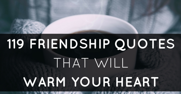 119 Friendship Quotes To Warm Your Best Friends Heart