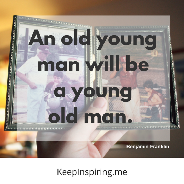 """""""An old young man will be a young old man."""""""