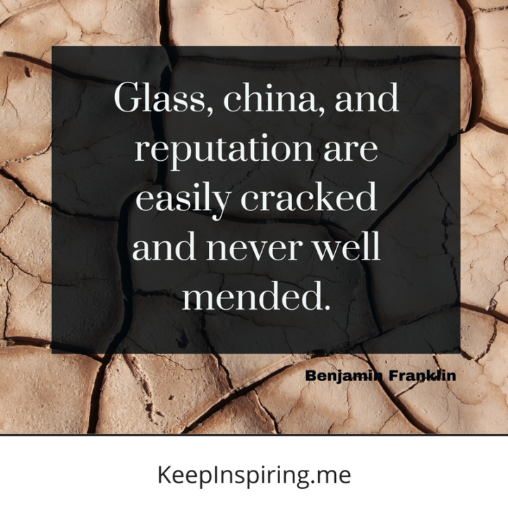 """""""Glass, china, and reputation are easily cracked and never well mended."""""""