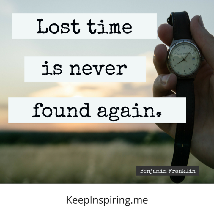 """""""Lost time is never found again. """""""
