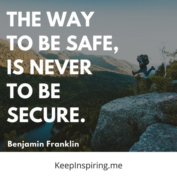 """The way to be safe, is never to be secure."""