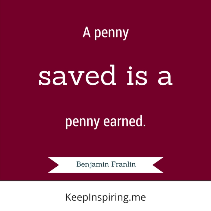 """""""A penny saved is a penny earned."""""""